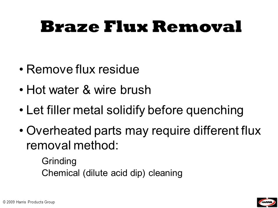 Braze Flux Removal Remove flux residue Hot water & wire brush