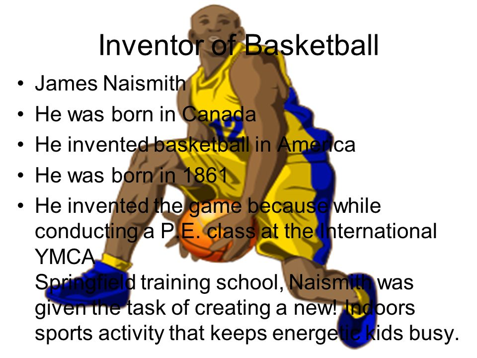 invention of the game of basketball Basketball games: compete against nba teams and street ball champions in one of our many free, online basketball games  win every game to make the playoffs.