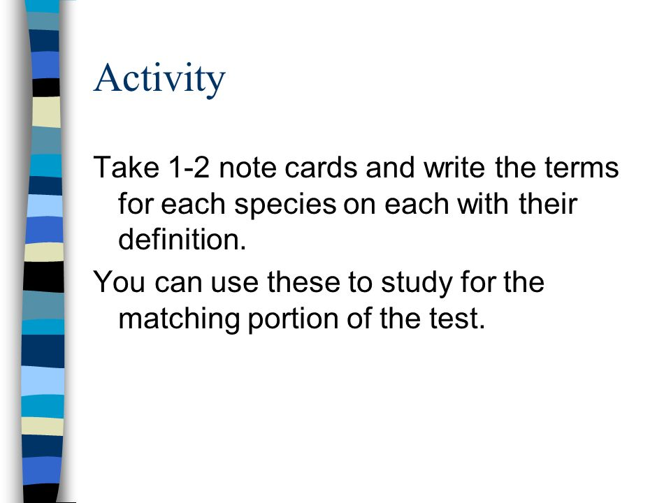Activity Take 1-2 note cards and write the terms for each species on each with their definition.