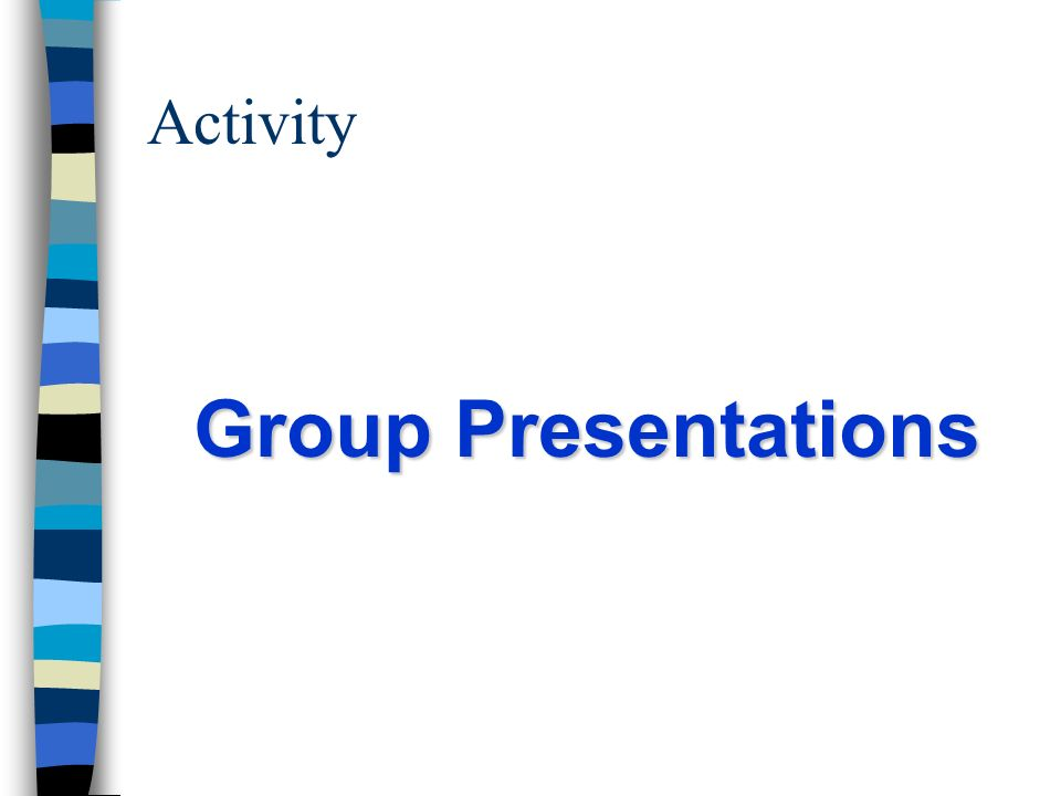 Activity Group Presentations