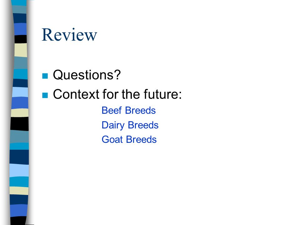Review Questions Context for the future: Beef Breeds Dairy Breeds