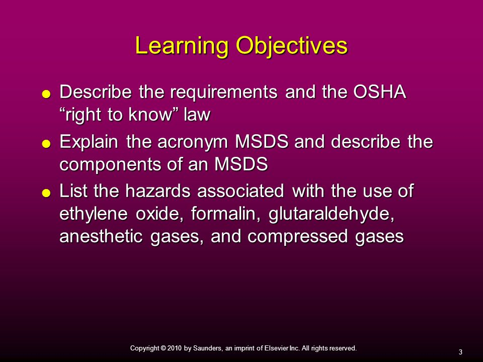 Learning Objectives Describe the requirements and the OSHA right to know law. Explain the acronym MSDS and describe the components of an MSDS.