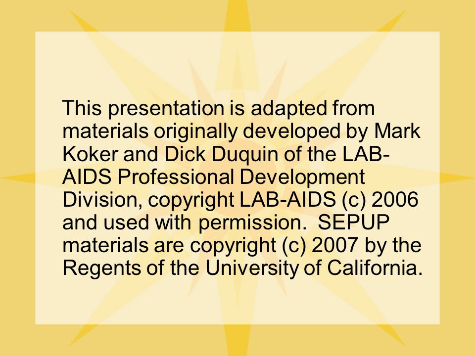 This presentation is adapted from materials originally developed by Mark Koker and Dick Duquin of the LAB-AIDS Professional Development Division, copyright LAB-AIDS (c) 2006 and used with permission.