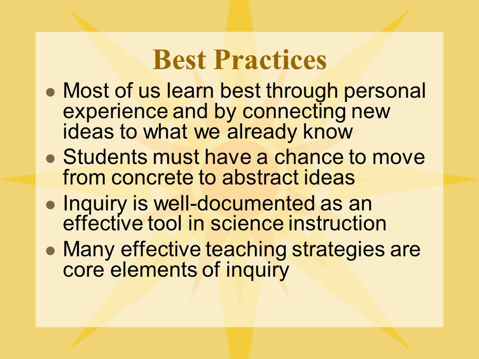 Best Practices Most of us learn best through personal experience and by connecting new ideas to what we already know.