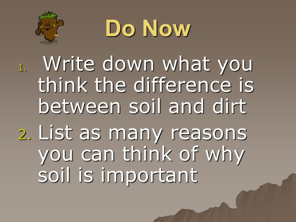 Do Now List as many reasons you can think of why soil is important