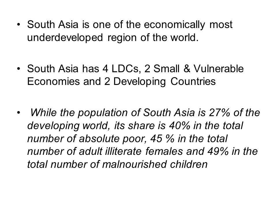 South Asia is one of the economically most underdeveloped region of the world.