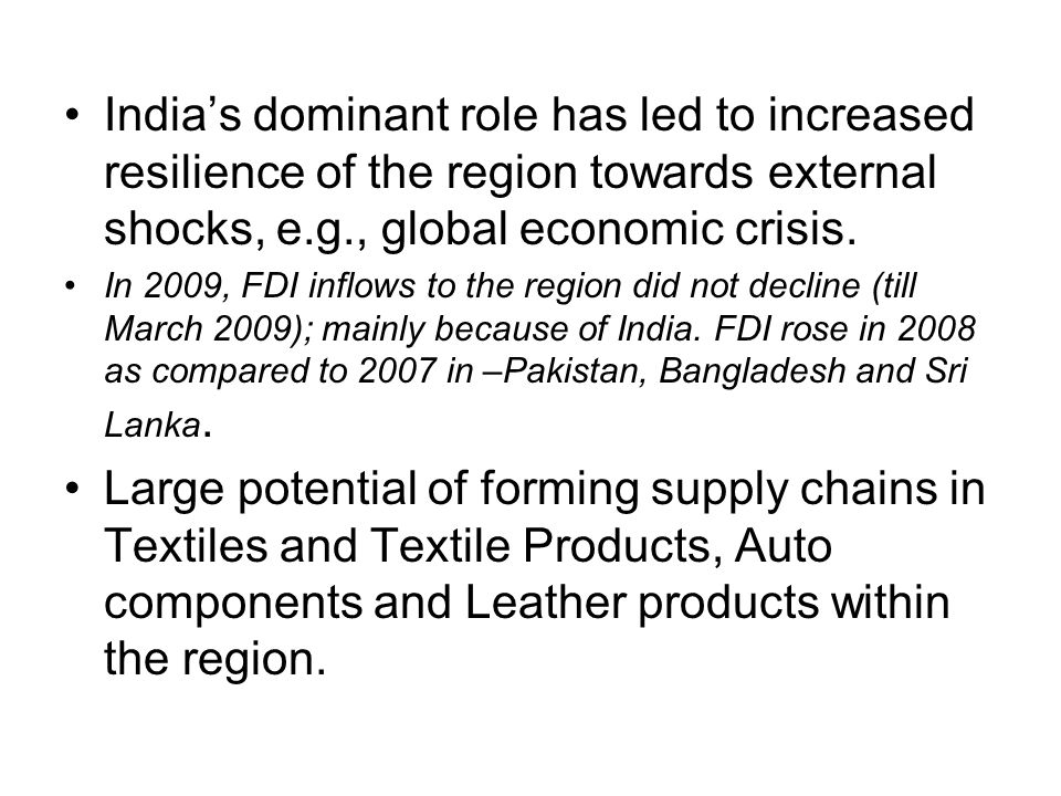 India's dominant role has led to increased resilience of the region towards external shocks, e.g., global economic crisis.