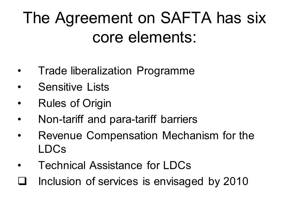 The Agreement on SAFTA has six core elements: