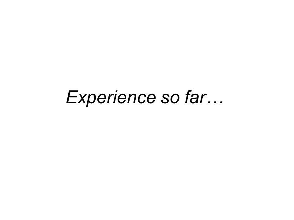 Experience so far…