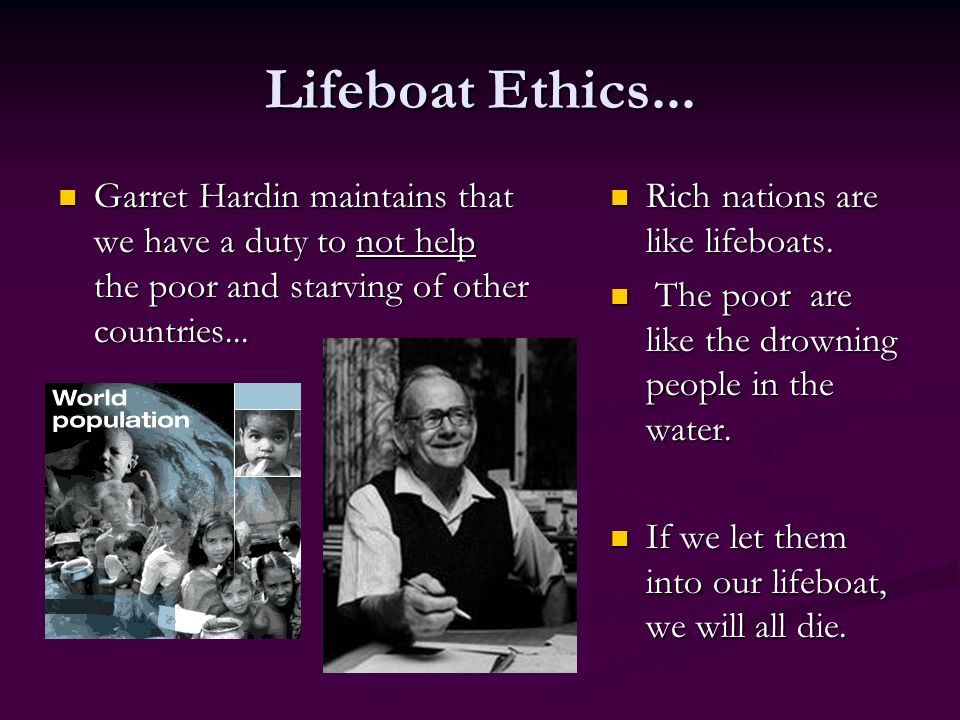 lifeboat ethics utilitarianism Major problematic area for both virtue ethics and utilitarianism and it is closely   maximal outcome for all within the lifeboat by negating the rights of one.