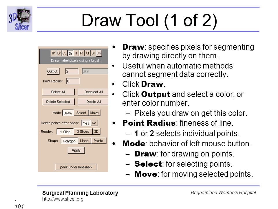 Draw Tool (1 of 2) Draw: specifies pixels for segmenting by drawing directly on them. Useful when automatic methods cannot segment data correctly.