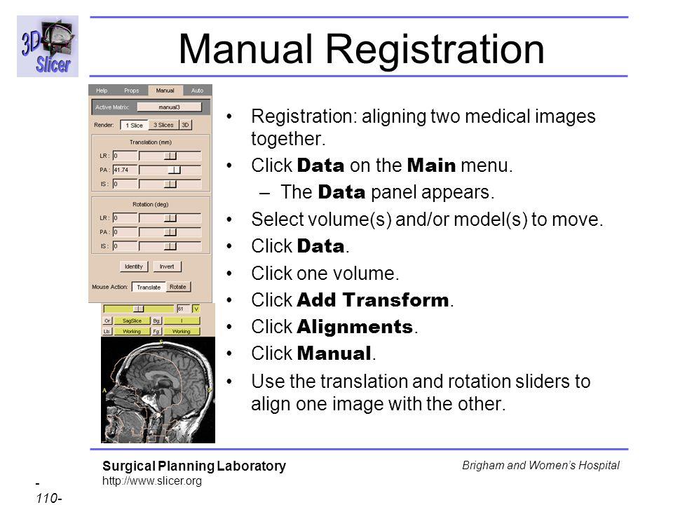 Manual Registration Registration: aligning two medical images together. Click Data on the Main menu.