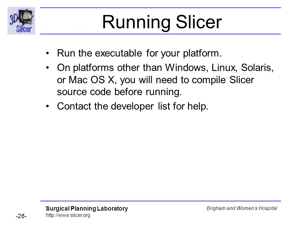Running Slicer Run the executable for your platform.