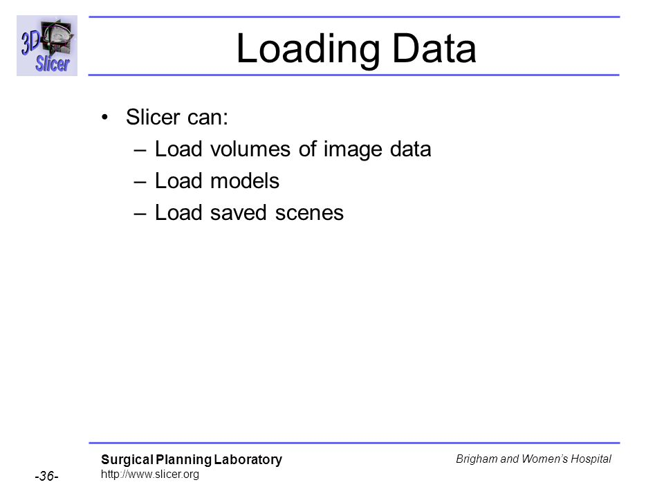 Loading Data Slicer can: Load volumes of image data Load models