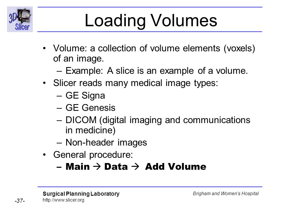 Loading Volumes Volume: a collection of volume elements (voxels) of an image. Example: A slice is an example of a volume.