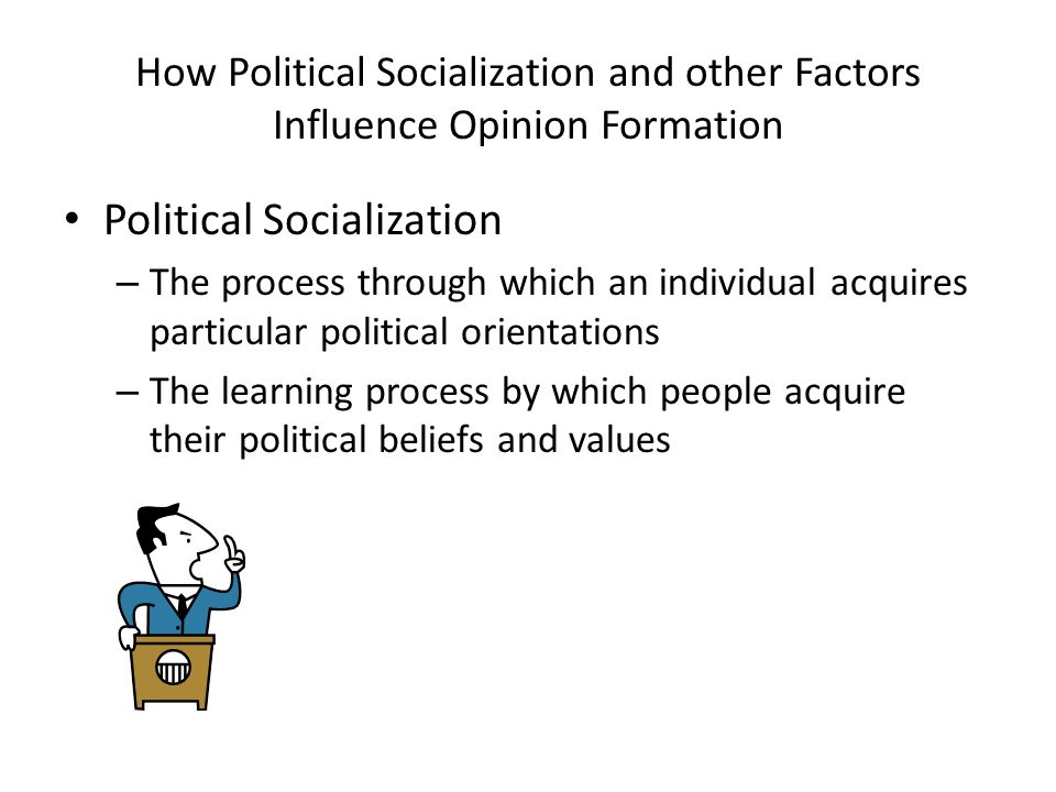 agents for political socialization The influence family has on one's view on political socialization is the most important because children in the early years are with their parents more than anyone else and learn from their.