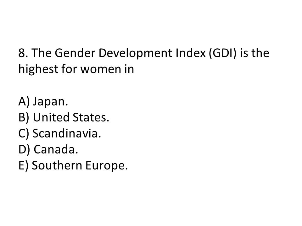 8. The Gender Development Index (GDI) is the highest for women in A) Japan.