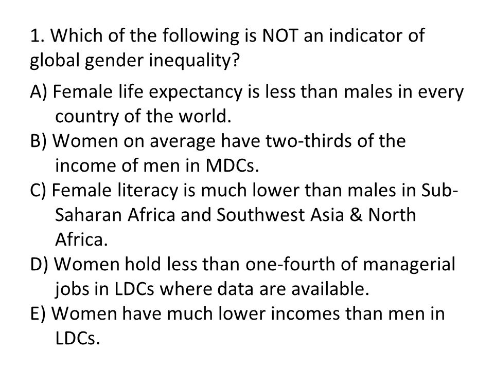 1. Which of the following is NOT an indicator of global gender inequality.