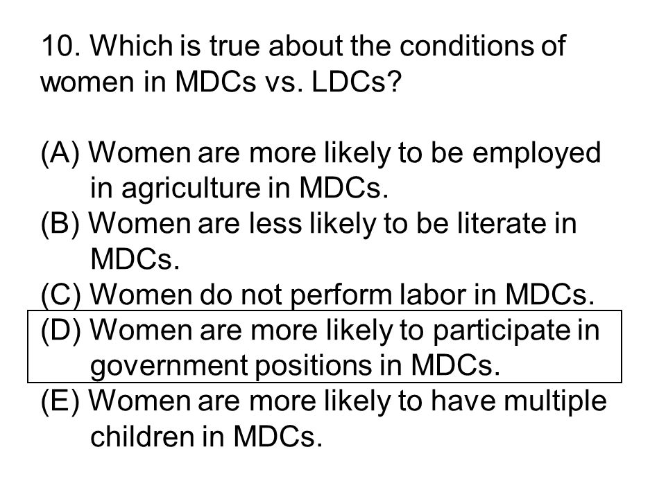 10. Which is true about the conditions of women in MDCs vs. LDCs