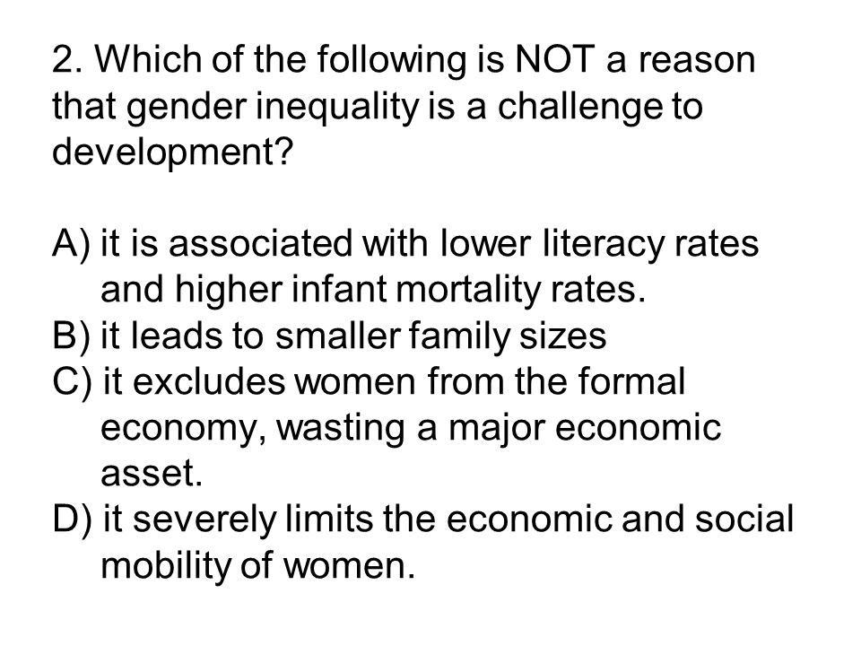 2. Which of the following is NOT a reason that gender inequality is a challenge to development.