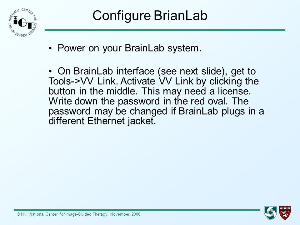 Configure BrianLab Power on your BrainLab system.