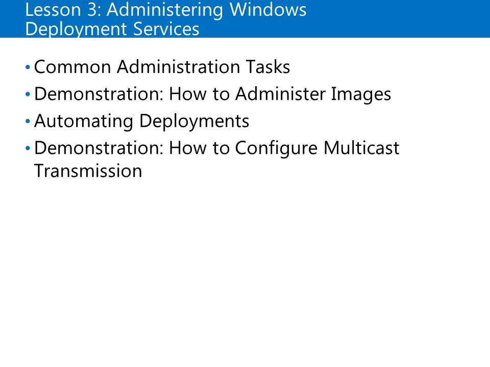 Lesson 3: Administering Windows Deployment Services