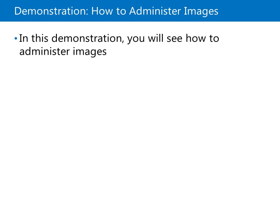 Demonstration: How to Administer Images