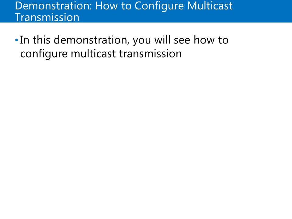 Demonstration: How to Configure Multicast Transmission