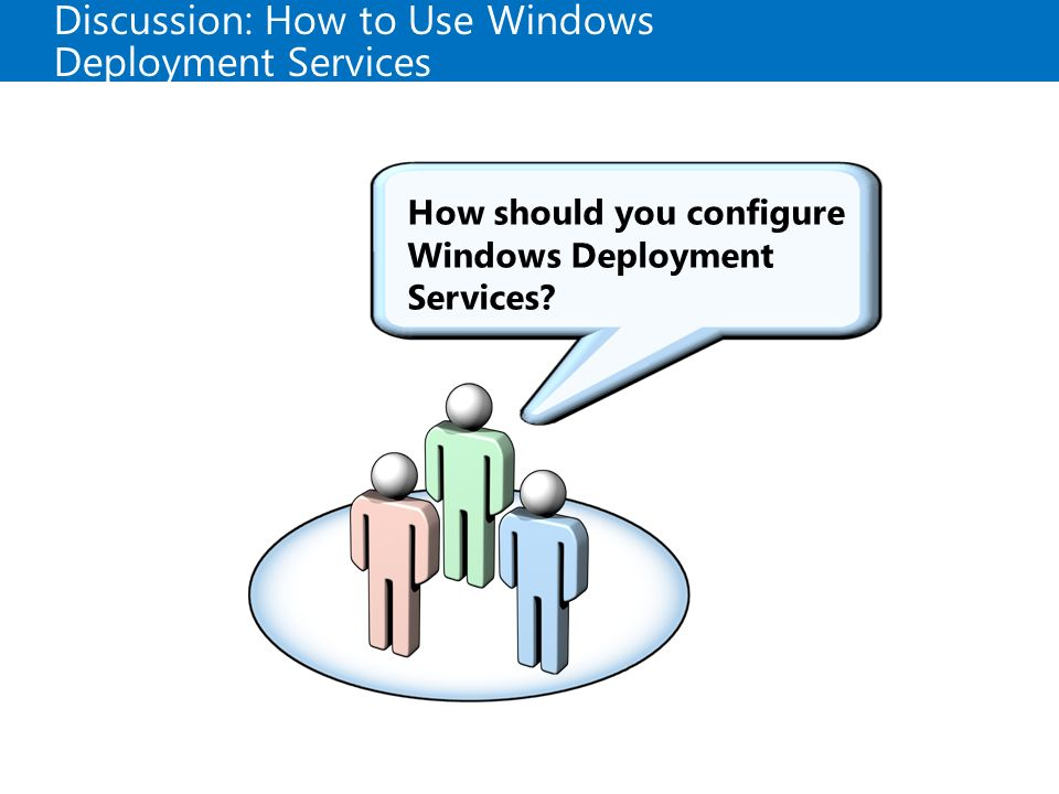 Discussion: How to Use Windows Deployment Services