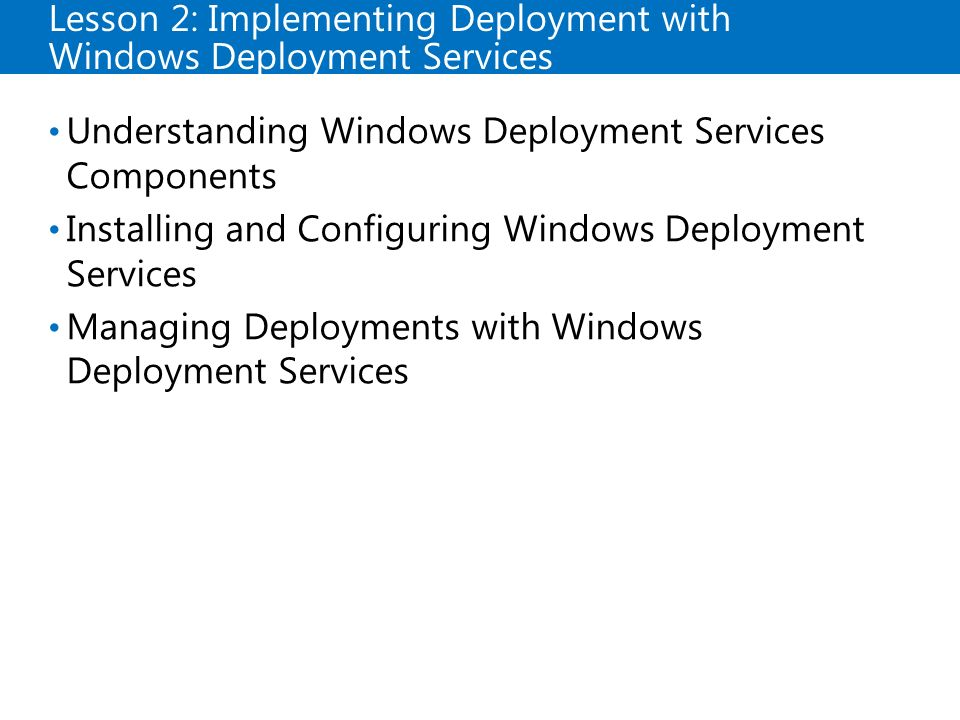 Lesson 2: Implementing Deployment with Windows Deployment Services