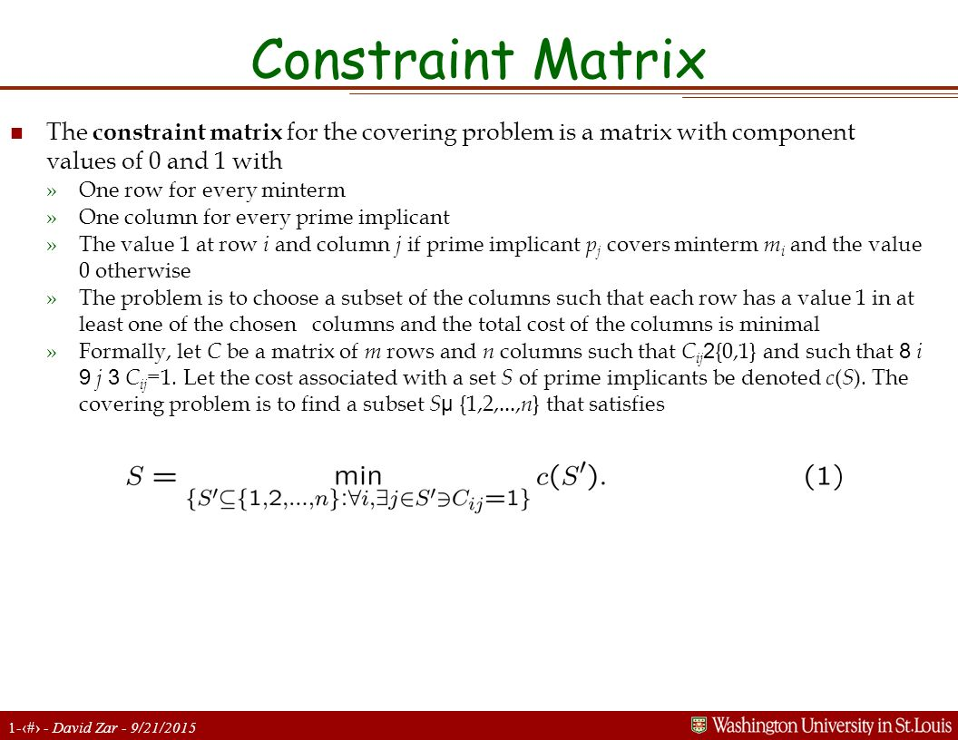 Constraint Matrix The constraint matrix for the covering problem is a matrix with component values of 0 and 1 with.