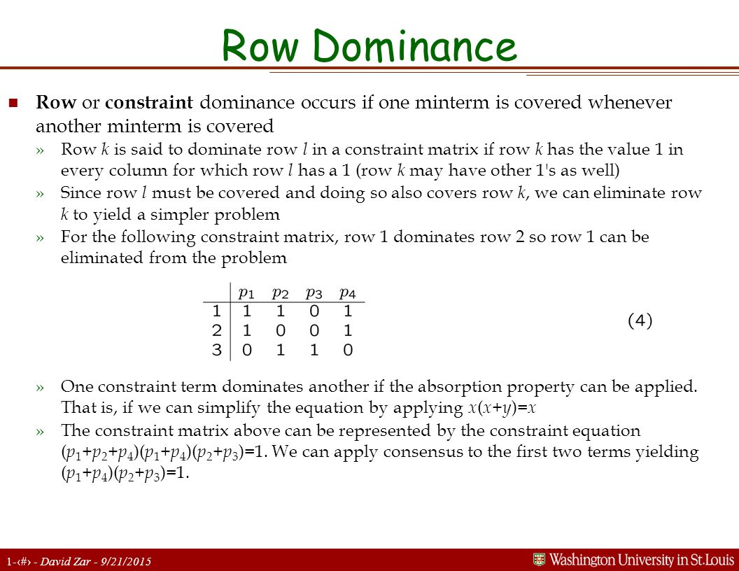 Row Dominance Row or constraint dominance occurs if one minterm is covered whenever another minterm is covered.