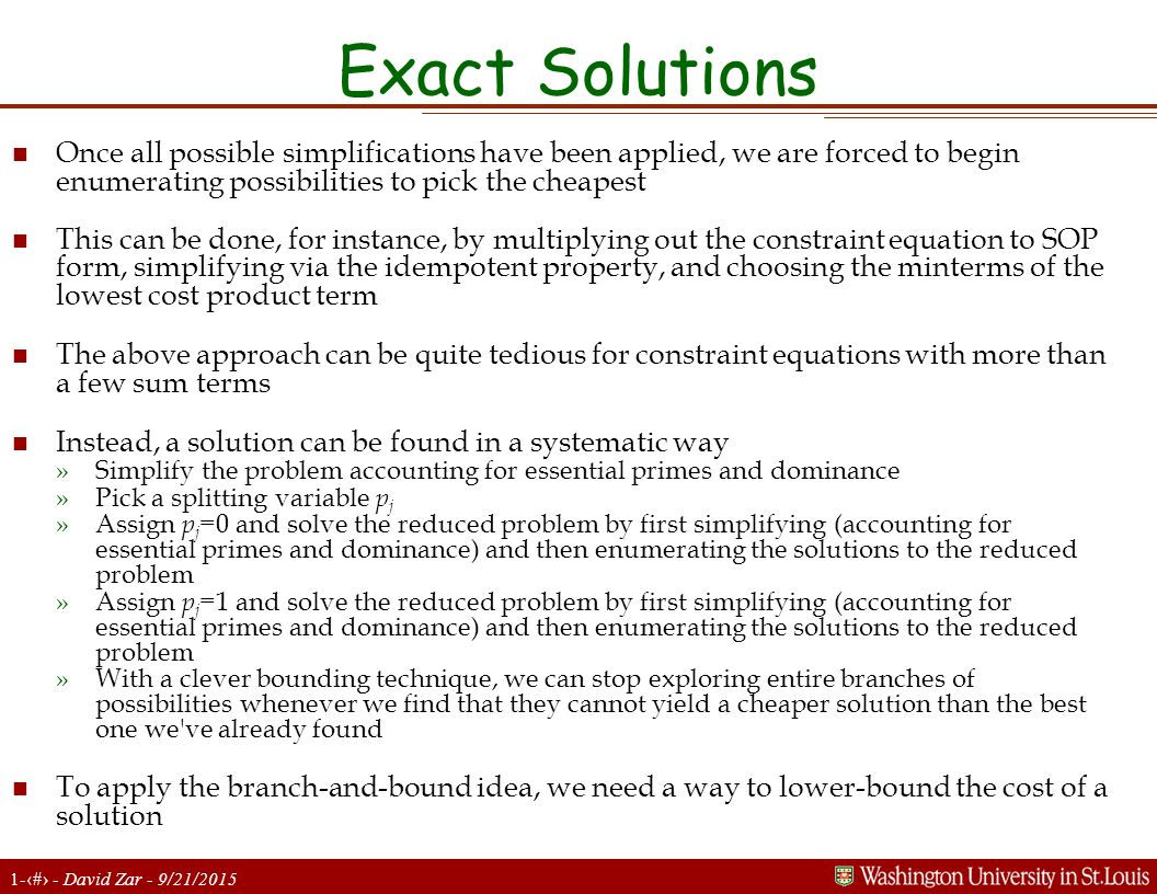 Exact Solutions Once all possible simplifications have been applied, we are forced to begin enumerating possibilities to pick the cheapest.