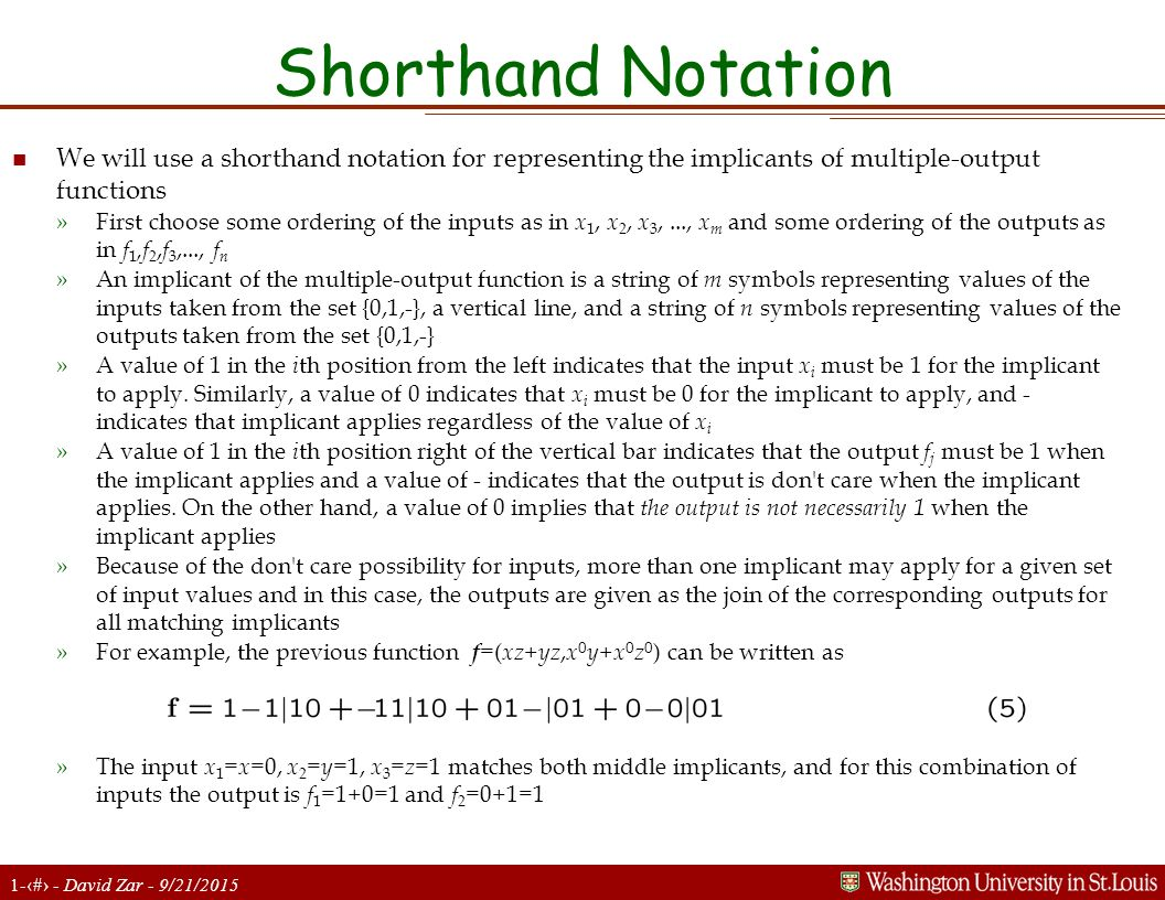 Shorthand Notation We will use a shorthand notation for representing the implicants of multiple-output functions.