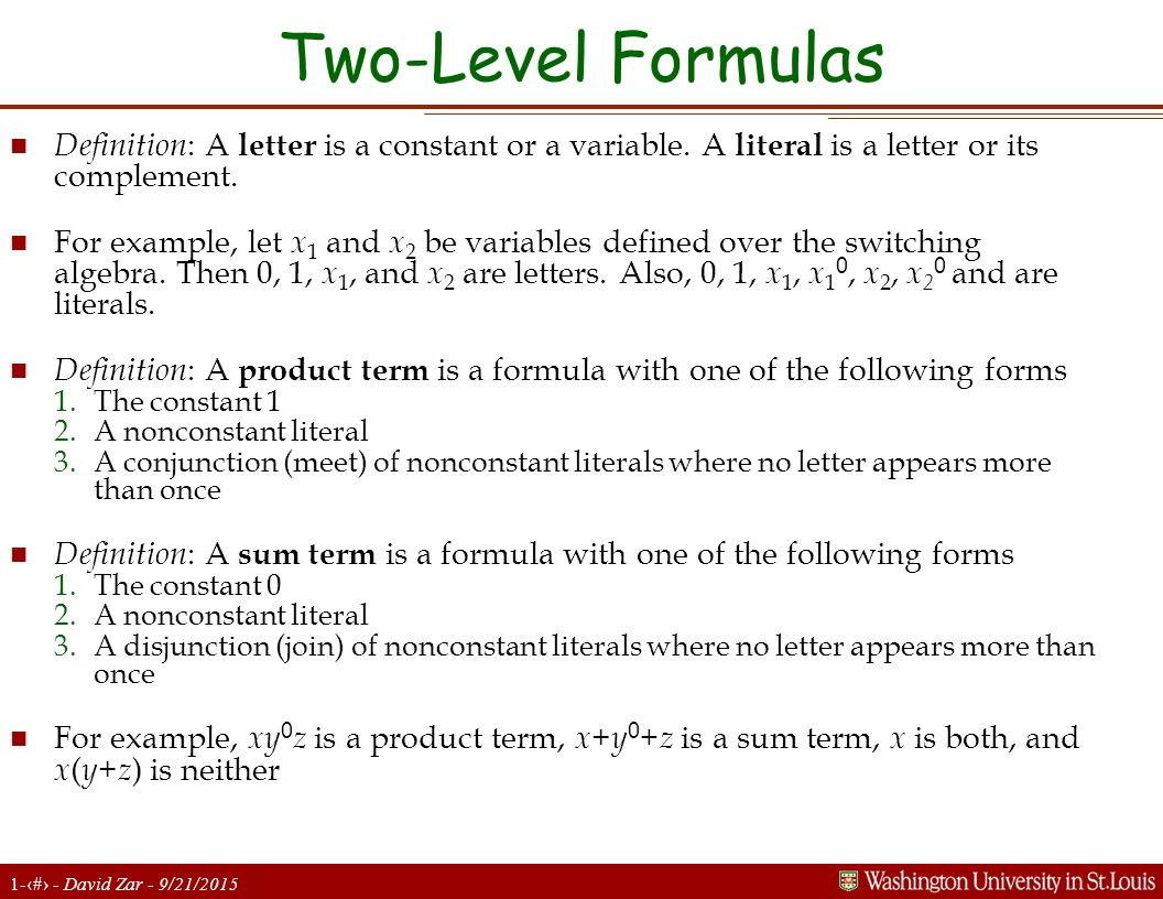 Two-Level Formulas Definition: A letter is a constant or a variable. A literal is a letter or its complement.