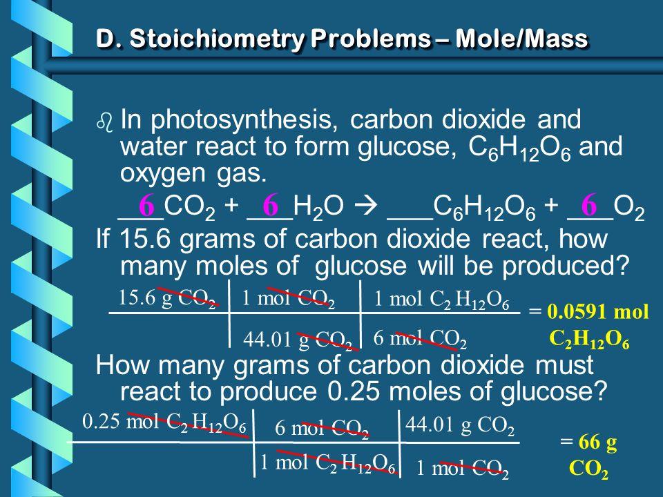 D. Stoichiometry Problems – Mole/Mass