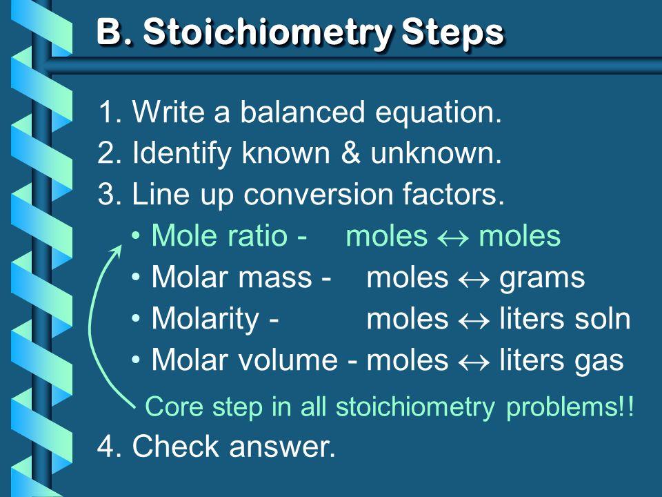 B. Stoichiometry Steps 1. Write a balanced equation.