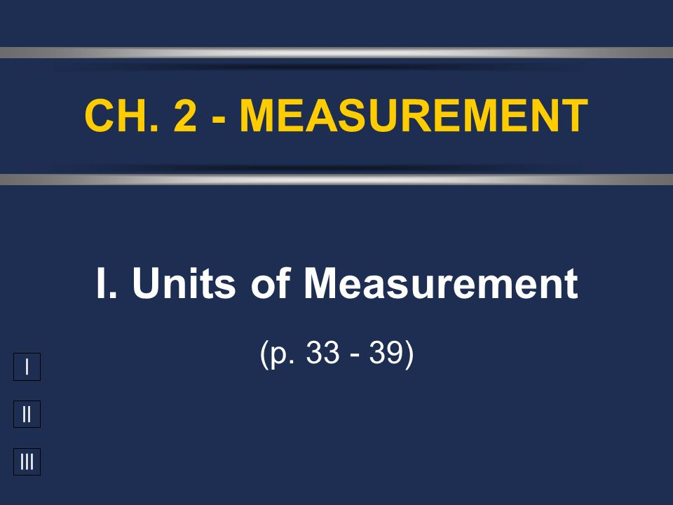 I. Units of Measurement (p. 33 - 39)