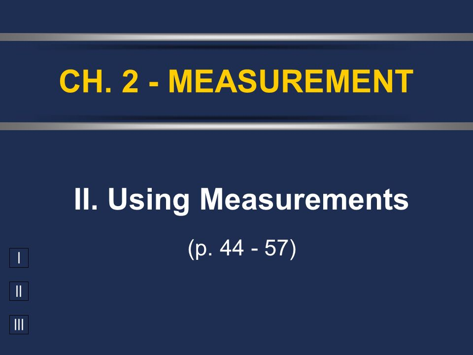 II. Using Measurements (p. 44 - 57)