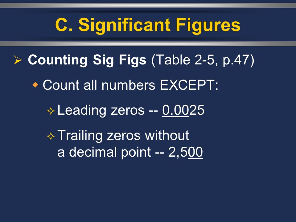C. Significant Figures Counting Sig Figs (Table 2-5, p.47)