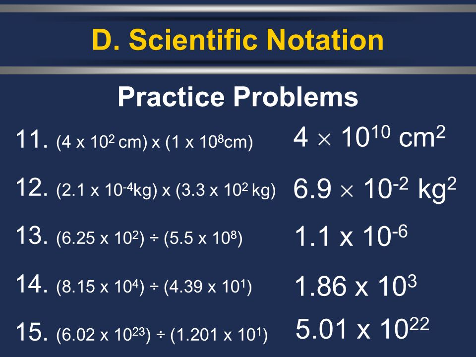 D. Scientific Notation Practice Problems 4  1010 cm2 6.9  10-2 kg2