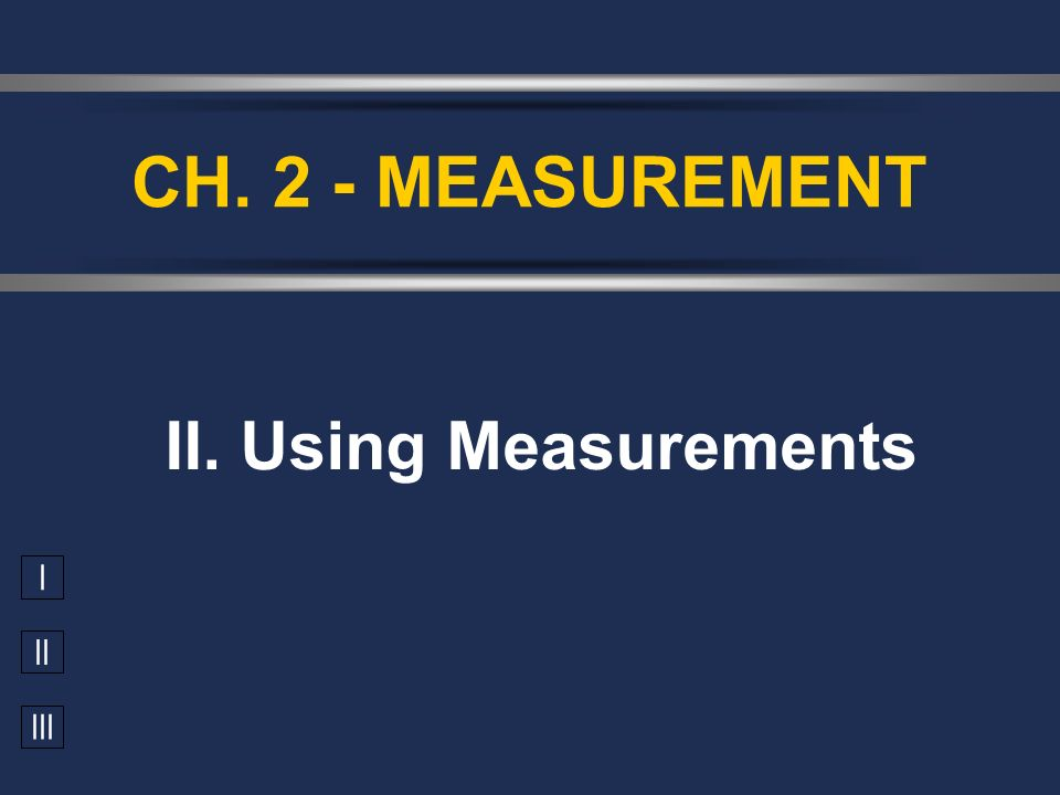 CH. 2 - MEASUREMENT II. Using Measurements