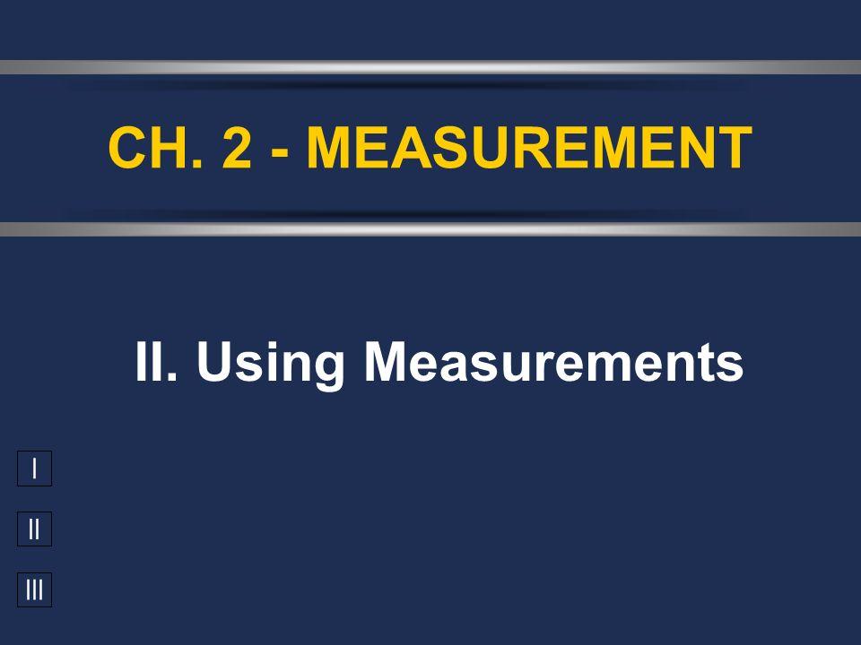 CH. 2 - MEASUREMENT II. Using Measurements