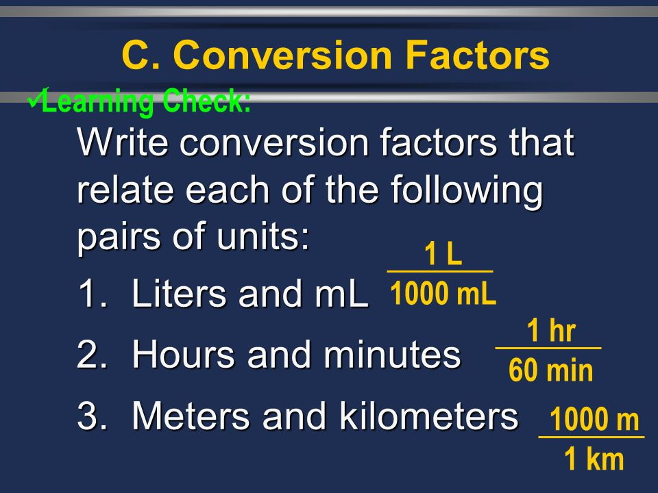 C. Conversion Factors 1. Liters and mL 2. Hours and minutes