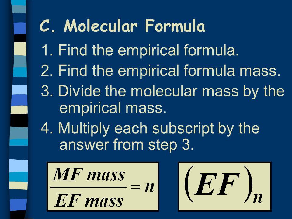 C. Molecular Formula 1. Find the empirical formula.