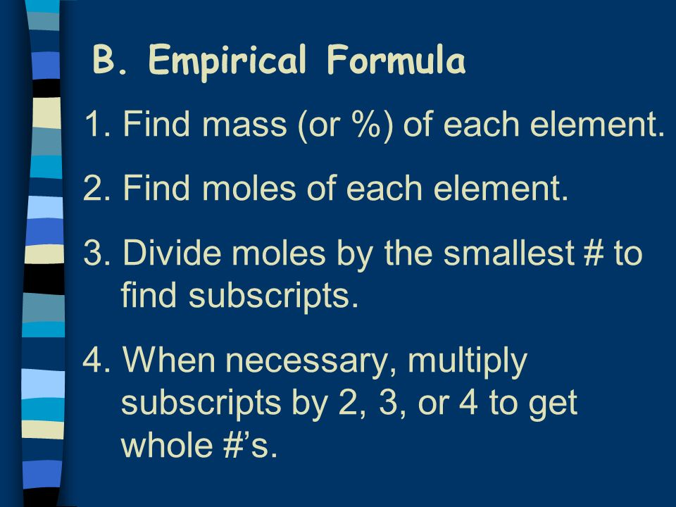 B. Empirical Formula 1. Find mass (or %) of each element.