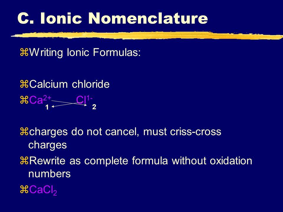 C. Ionic Nomenclature Writing Ionic Formulas: Calcium chloride
