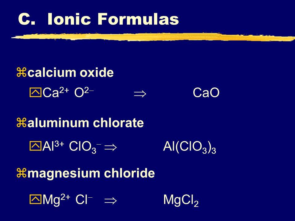 C. Ionic Formulas calcium oxide aluminum chlorate Ca2+ O2-  CaO