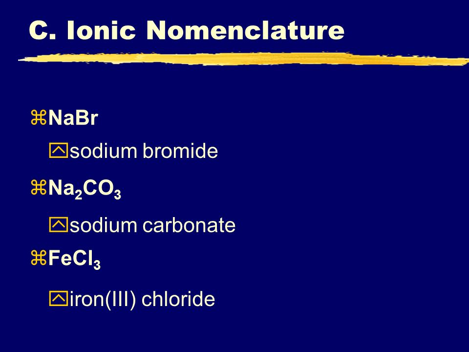 C. Ionic Nomenclature NaBr Na2CO3 sodium bromide FeCl3