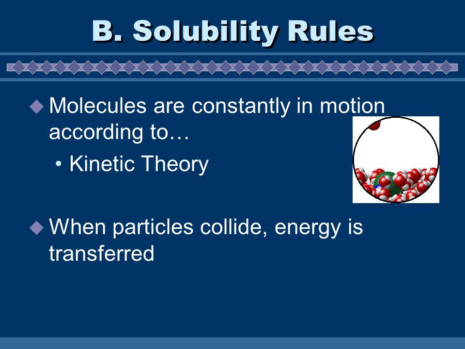 B. Solubility Rules Molecules are constantly in motion according to…
